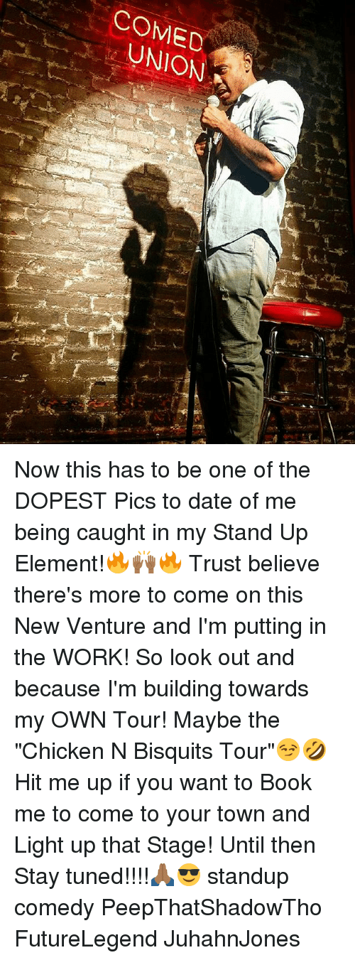 "Memes, Work, and Book: COMED  UNION Now this has to be one of the DOPEST Pics to date of me being caught in my Stand Up Element!🔥🙌🏾🔥 Trust believe there's more to come on this New Venture and I'm putting in the WORK! So look out and because I'm building towards my OWN Tour! Maybe the ""Chicken N Bisquits Tour""😏🤣 Hit me up if you want to Book me to come to your town and Light up that Stage! Until then Stay tuned!!!!🙏🏾😎 standup comedy PeepThatShadowTho FutureLegend JuhahnJones"