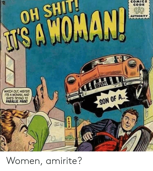 Watch Out: COMICS  CODE  OH SHIT!  AUTHORITY  IS A WOMAN!  WATCH OUT MISTER  ITS A WOMAN, AND  SHE'S TRYING TO  PARALLEL PARK!  7134  SON OF A..  fa  ATS Women, amirite?