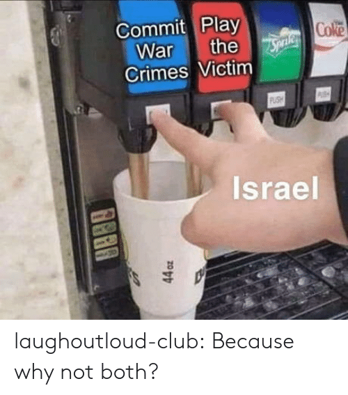 Club, Tumblr, and Blog: Commit Play  Coke  ar  Crimes Victim  Israel laughoutloud-club:  Because why not both?