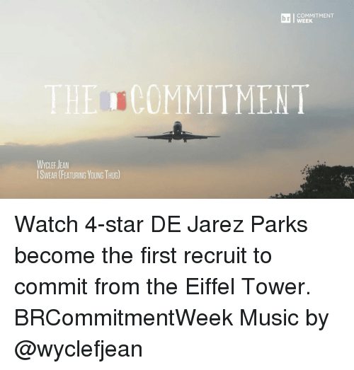 Eiffel Towered: COMMITMENT  WEEK  THE COMMITMENT  WyCLEF JEAN  ISWEAR (FEATURING YOUNG THUG) Watch 4-star DE Jarez Parks become the first recruit to commit from the Eiffel Tower. BRCommitmentWeek Music by @wyclefjean