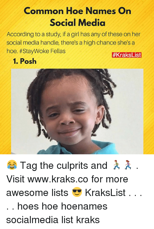 Hoe, Hoes, and Memes: Common Hoe Names On  Social Media  According to a study, if a girl has any of these on her  social media handle, there's a high chance she's a  hoe. #StayWoke Fellas  #KraksList  1. Posh 😂 Tag the culprits and 🏃🏽🏃🏽♀️ . Visit www.kraks.co for more awesome lists 😎 KraksList . . . . . hoes hoe hoenames socialmedia list kraks