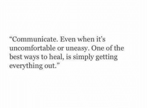 "Best, One, and The Best: ""Communicate. Even when it's  uncomfortable or uneasy. One of the  best ways to heal, is simply getting  everything out."""