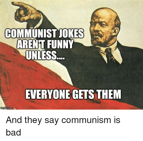 Bad, Funny, and Communism: COMMUNISTJOKES  ARENT FUNNY  UNLESS  EVERYONE GETS THEM  agiip.com And they say communism is bad