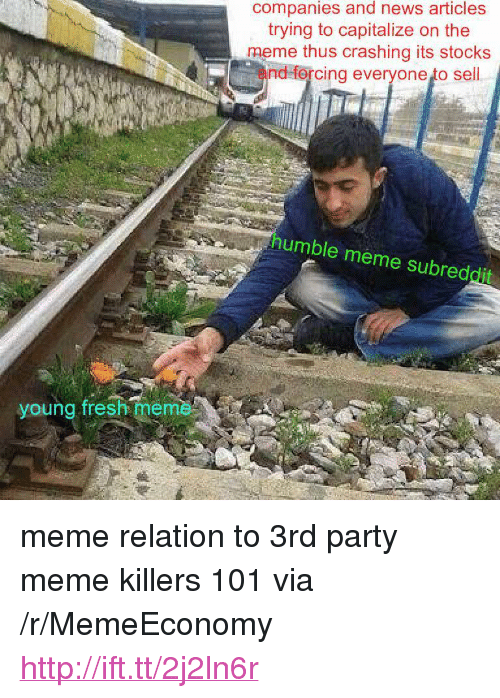 """Party Meme: companies and news articles  trying to capitalize on the  meme thus crashing its stocks  and forcing everyone to sell  humble meme subreddit  young fresh meme <p>meme relation to 3rd party meme killers 101 via /r/MemeEconomy <a href=""""http://ift.tt/2j2ln6r"""">http://ift.tt/2j2ln6r</a></p>"""