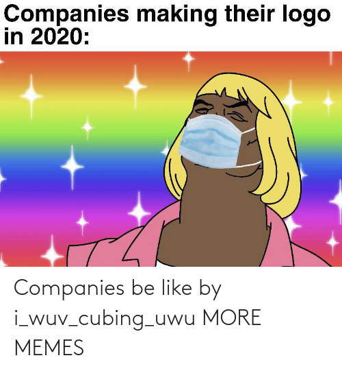 companies: Companies be like by i_wuv_cubing_uwu MORE MEMES