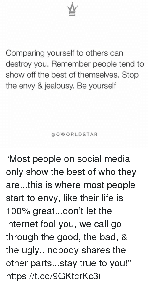 """Anaconda, Bad, and Internet: Comparing yourself to others can  destroy you. Remember people tend to  show off the best of themselves. Stop  the envy & jealousy. Be yourself  @QWORLDSTAR """"Most people on social media only show the best of who they are...this is where most people start to envy, like their life is 100% great...don't let the internet fool you, we call go through the good, the bad, & the ugly...nobody shares the other parts...stay true to you!"""" https://t.co/9GKtcrKc3i"""