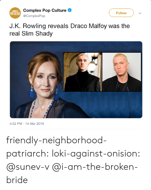 Complex, Pop, and Tumblr: Complex Pop Culture  @ComplexPop  COMPLEX  Follow  J.K. Rowling reveals Draco Malfoy was the  real Slim Shad  4:52 PM-14 Mar 2019 friendly-neighborhood-patriarch:  loki-against-onision:  @sunev-v   @i-am-the-broken-bride