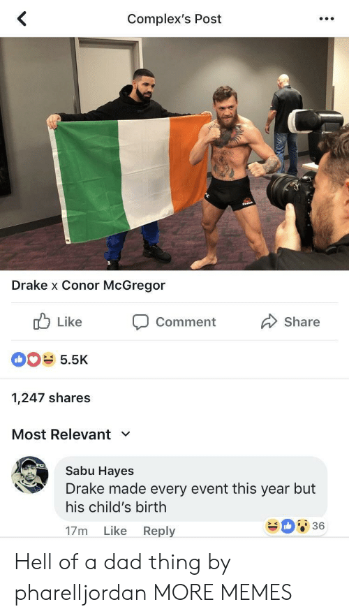 Conor McGregor, Dad, and Dank: Complex's Post  Drake x Conor McGregor  ub Like Comment  Share  5.5K  1,247 shares  Most Relevant  Sabu Hayes  Drake made every event this year but  his child's birth  17m Like Reply  36 Hell of a dad thing by pharelljordan MORE MEMES