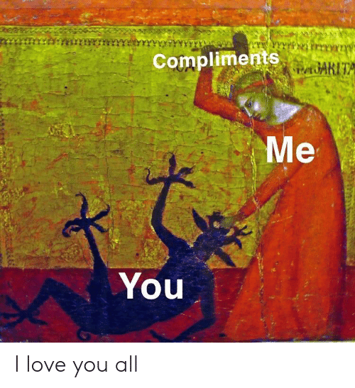Love, I Love You, and All: Compliments  You I love you all