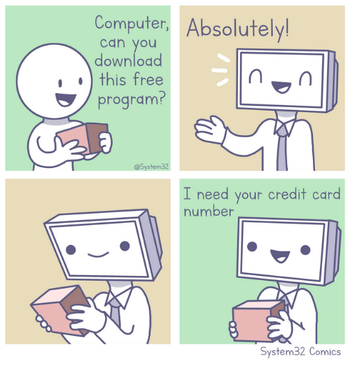 Computer, Free, and Comics: Computer, Absolutely!  can you  downlodd  Ithis free  program?  @System32  I need your credit card  number  System32 Comics