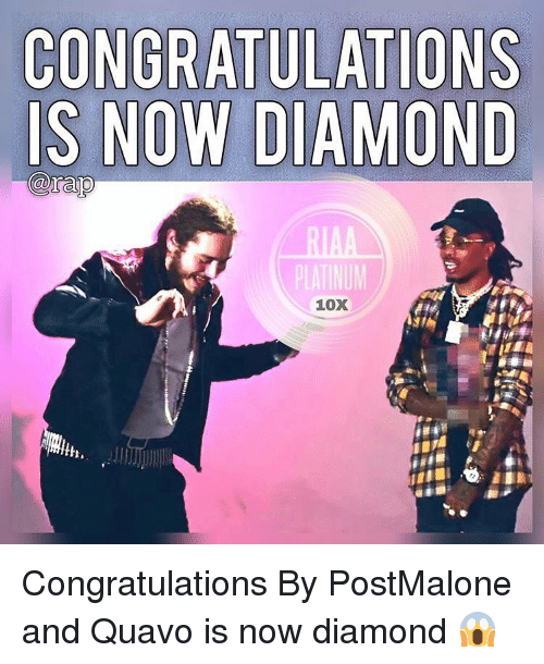 Memes, Quavo, and Congratulations: CONBRATUL  IS NOW DIAMOND  NS  PLATINUM  10X Congratulations By PostMalone and Quavo is now diamond 😱