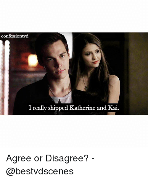 Memes, 🤖, and Kai: confessiontvd  I really shipped Katherine and Kai. Agree or Disagree? -@bestvdscenes
