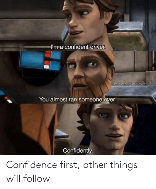 Confidence, Will, and First: Confidence first, other things will follow