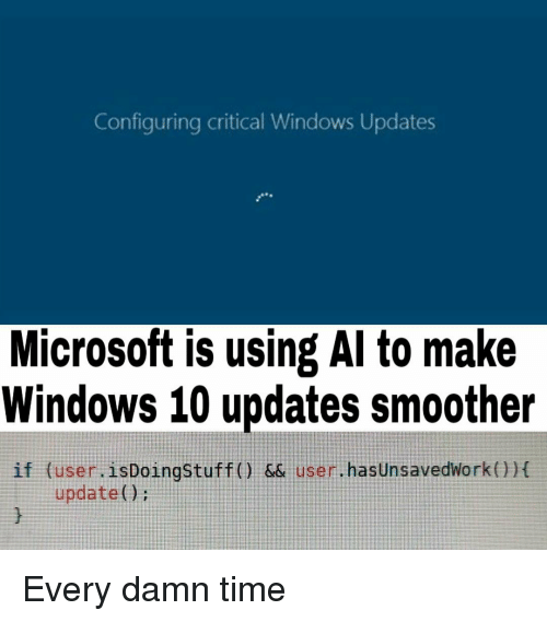 Microsoft, Windows, and Time: Configuring critical Windows Updates  Microsoft is using Al to make  Windows 10 updates smoother  if (user.isDoingstuff() && user. hasUnsavedwork()) Every damn time