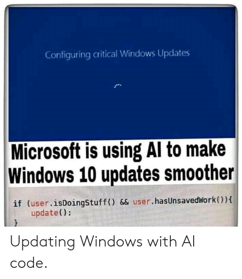 critical: Configuring critical Windows Updates  Microsoft is using Al to make  Windows 10 updates smoother  if (user.isDoingStuff () && user.hasUnsavedWork){  update() Updating Windows with AI code.