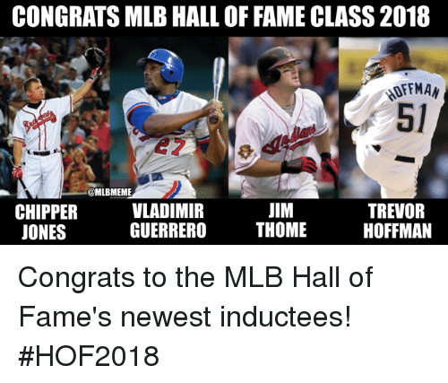Mlb, Chipper Jones, and Class: CONGRATS MLB HALL OF FAME CLASS 2018  OFFMA  51  @MLBMEME  CHIPPER  JONES  VLADIMIR  GUERRERO  JIM  THOME  TREVOR  HOFFMAN Congrats to the MLB Hall of Fame's newest inductees! #HOF2018