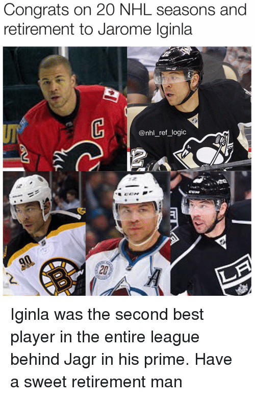 Logic, Memes, and National Hockey League (NHL): Congrats on 20 NHL seasons and  retirement to Jarome lginla  UF  @nhl _ref logic Iginla was the second best player in the entire league behind Jagr in his prime. Have a sweet retirement man