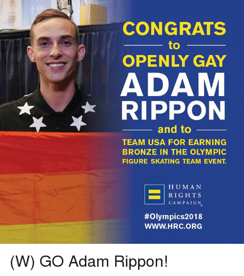 Usa, Human, and Gay: CONGRATS  to  OPENLY GAY  ADAM  RIPPON  and to  TEAM USA FOR EARNING  BRONZE IN THE OLYMPIC  FIGURE SKATING TEAM EVENT.  HUMAN  RIGHTS  CAMPAIGN  #Olympics2018  WWW.HRC.ORG (W) GO Adam Rippon!