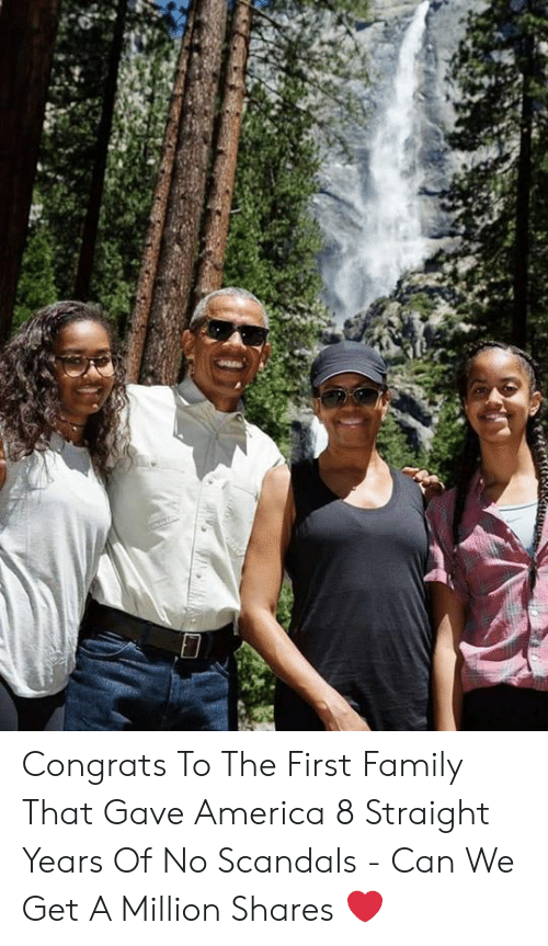 America, Family, and Can: Congrats To The First Family That Gave America 8 Straight Years Of No Scandals - Can We Get A Million Shares ❤️
