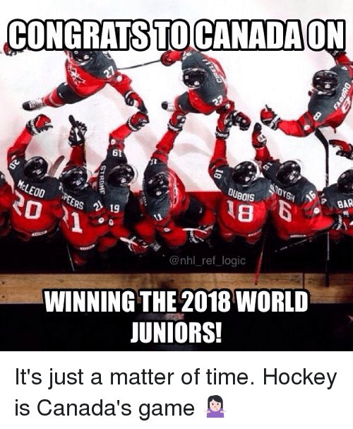 Hockey, Logic, and Memes: CONGRATSTOCANADA  6t  BOIS  BAR  ERS 19  011  @nhl_ref logic  WINNING THE 2018 WORLD  JUNIORS! It's just a matter of time. Hockey is Canada's game 🤷🏻‍♀️