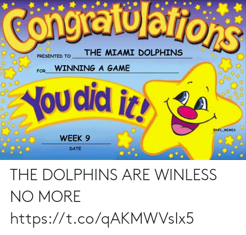 Football, Memes, and Nfl: Congratularions  THE MIAMI DOLPHINS  PRESENTED TO  WINNING A GAME  FOR  You did i  @NFL MEMES  WEEK 9  DATE THE DOLPHINS ARE WINLESS NO MORE https://t.co/qAKMWVsIx5
