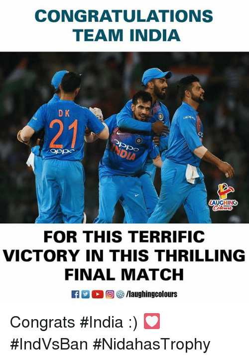 Congratulations, India, and Match: CONGRATULATIONS  TEAM INDIA  D K  21  AUGHING  FOR THIS TERRIFIC  VICTORY IN THIS THRILLING  FINAL MATCH  0回够/laughingcolours Congrats #India :) 💟 #IndVsBan #NidahasTrophy
