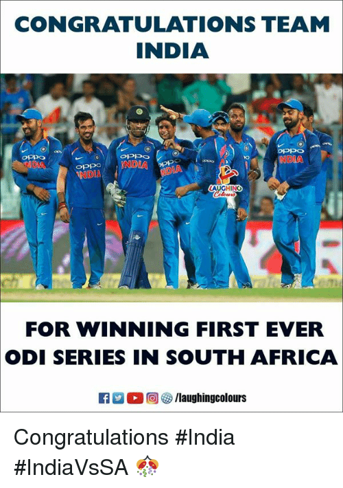 Africa, Congratulations, and India: CONGRATULATIONS TEAM  INDIA  NDIA  oPpoNDIA  NDIA  LAUGHING  FOR WINNING FIRST EVER  ODI SERIES IN SOUTH AFRICA  。回參/laughingcolours Congratulations #India #IndiaVsSA 🎊