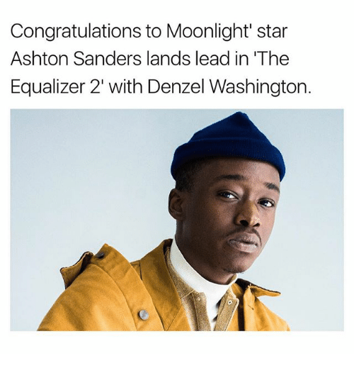 Equalizer: Congratulations to Moonlight star  Ashton Sanders lands lead in 'The  Equalizer 2' with Denzel Washington.