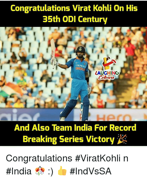 Congratulations, India, and Record: Congratulations Virat Kohli On His  35th ODI Century  op  INO  LAUGHING  Colowrs  Hern  And Also Team India For Record  Breaking Series Victory Congratulations #ViratKohli n #India 🎊 :) 👍 #IndVsSA