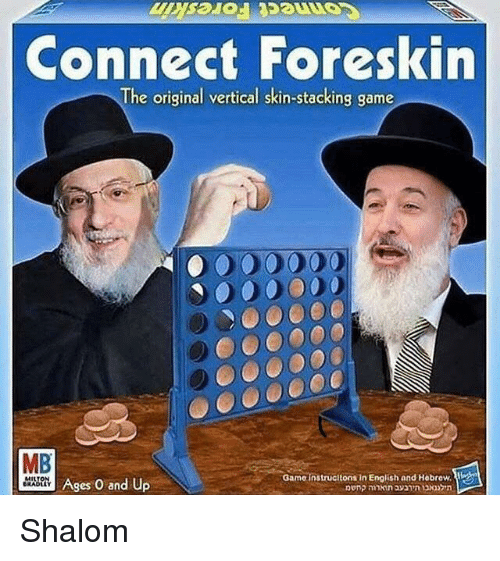 Game, English, and Hebrew: Connect Foreskin  The original vertical skin-stacking game  ooo0009  MB  MILT  Ages O and Up  Game instructons in English and Hebrew. y <p>Shalom</p>