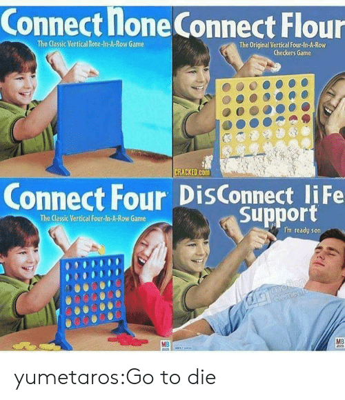 checkers: Connect lone Connect Flour  The Classic Vertical Ilone-In-A-Row Game  The Original Vertical Four-In-A-Row  Checkers Game  RACKED.cOm  Connect Four DisConnect liFe  Support  The Classic Vertical Four-ln-A-Row Game  I'm ready son  0000O  00000o0  MB yumetaros:Go to die