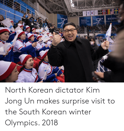 Kim Jong-Un, Winter, and Connected: Connected North Korean dictator Kim Jong Un makes surprise visit to the South Korean winter Olympics. 2018