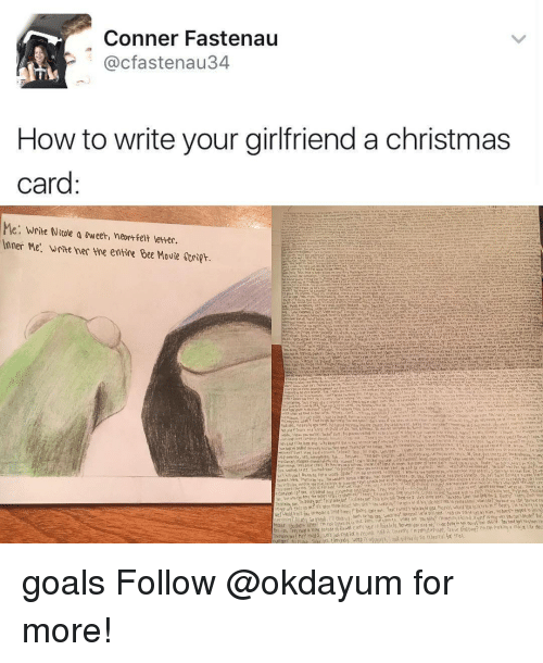 christmas cards: Conner Fastenau  @cfastenau 34  How to write your girlfriend a christmas  card  Me. Write Nicole a sweeth neontgelt letter.  inner Me. Write her me entire Bee Movie Script goals Follow @okdayum for more!