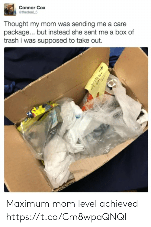 Trash, Thought, and Mom: Connor Cox  ethedeal 5  Thought my mom was sending me a care  package... but instead she sent me a box of  trash i was supposed to take out. Maximum mom level achieved https://t.co/Cm8wpaQNQI