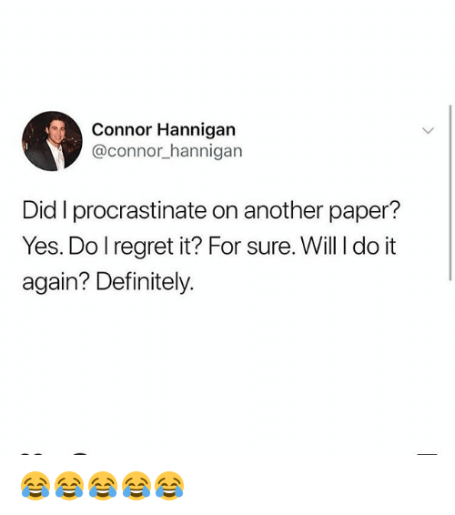 Definitely, Do It Again, and Girl Memes: Connor Hannigan  @connor hannigan  Did I procrastinate on another paper?  Yes. Do lregret it? For sure. Will I do it  again? Definitely 😂😂😂😂😂