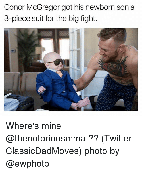 Conor McGregor, Funny, and Twitter: Conor McGregor got his newborn son a  3-piece suit for the big fight. Where's mine @thenotoriousmma ?? (Twitter: ClassicDadMoves) photo by @ewphoto