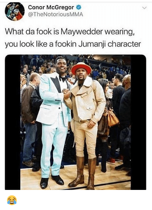 Conor McGregor, Memes, and Jumanji: Conor McGregor  @TheNotoriousMMA  What da fook is Maywedder wearing,  you look like a fookin Jumanji character 😂