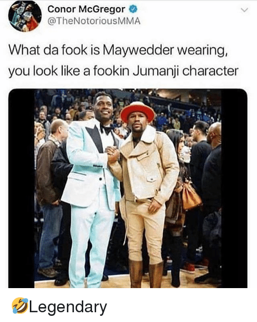 Conor McGregor, Memes, and Jumanji: Conor McGregor  @TheNotoriousMMA  What da fook is Maywedder wearing,  you look like a fookin Jumanji character 🤣Legendary