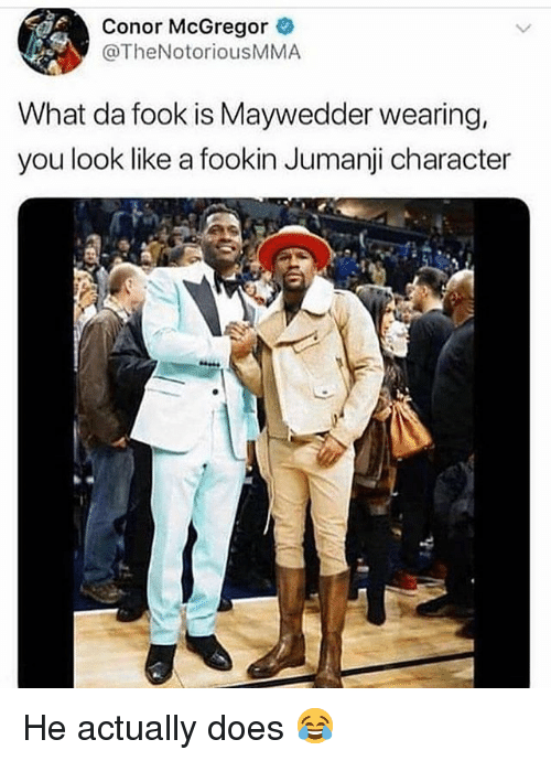 Conor McGregor, Memes, and Jumanji: Conor McGregor  @TheNotoriousMMA  What da fook is Maywedder wearing,  you look like a fookin Jumanji character He actually does 😂
