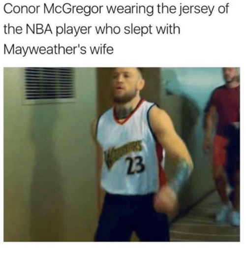 Conor McGregor, Dank, and Nba: Conor McGregor wearing the jersey of  the NBA player who slept with  Mayweather's wife  23