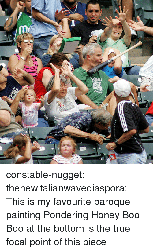Boo, True, and Tumblr: constable-nugget: thenewitalianwavediaspora: This is my favourite baroque painting  Pondering Honey Boo Boo at the bottom is the true focal point of this piece