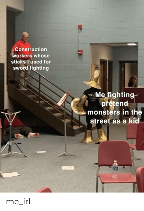 Construction: Construction  workers whose  sticks I used for  sWord fighting  UMe fighting  pretend  monsters in the  street as a kid me_irl