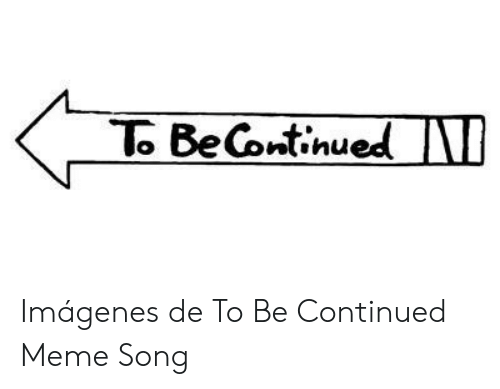 25 best memes about to be continued meme song to be continued meme song memes memes about to be continued meme song