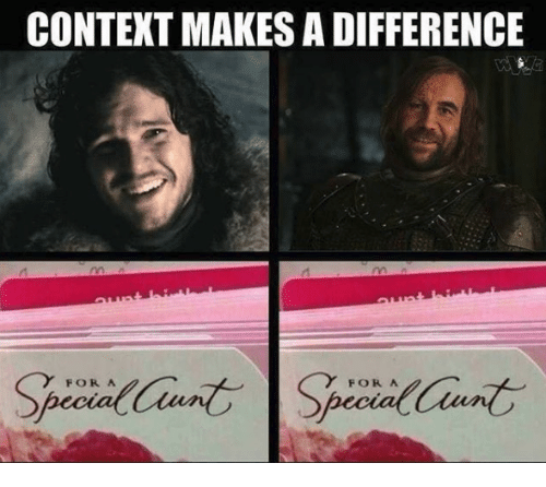 Game of Thrones, For, and Context: CONTEXT MAKES A DIFFERENCE  FOR A  FOR A