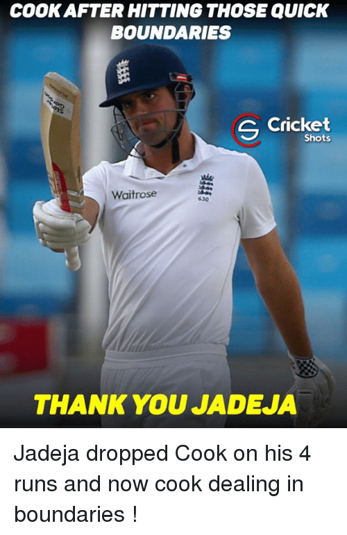 Memes, 🤖, and Crickets: COOKAFTERHITTING THOSE QUICK  BOUNDARIES  G Cricket  Shots  Waitrose  THANK YOU JADEJA Jadeja dropped Cook on his 4 runs and now cook dealing in boundaries !