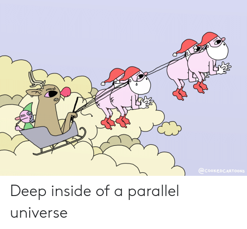Deep, Universe, and Inside: @cooKeDCARTOONS Deep inside of a parallel universe