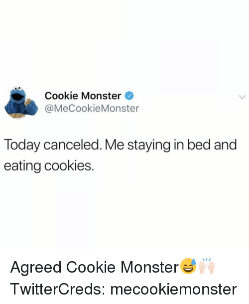 Cookie Monster, Cookies, and Funny: Cookie Monster  @MeCookieMonster  Today canceled. Me staying in bed and  eating cookies. Agreed Cookie Monster😅🙌🏻 TwitterCreds: mecookiemonster