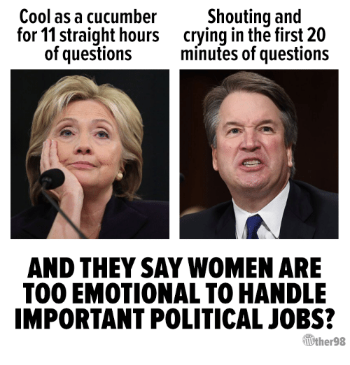 Crying, Cool, and Jobs: Cool as a cucumber  for 11 straight hours  of questions  Shouting and  crying in the first 20  minutes of questions  AND THEY SAY WOMEN ARE  TOO EMOTIONAL TO HANDLE  IMPORTANT POLITICAL JOBS?  Vther98