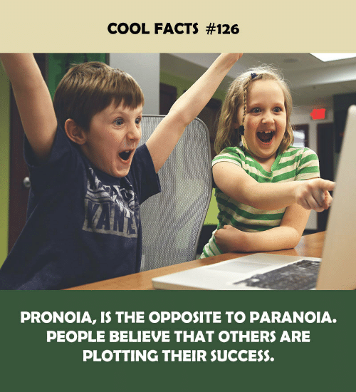 Facts, Cool, and Success: COOL FACTS #126  PRONOIA, IS THE OPPOSITE TO PARANOIA.  PEOPLE BELIEVE THAT OTHERŚ ARE  PLOTTING THEIR SUCCESS.