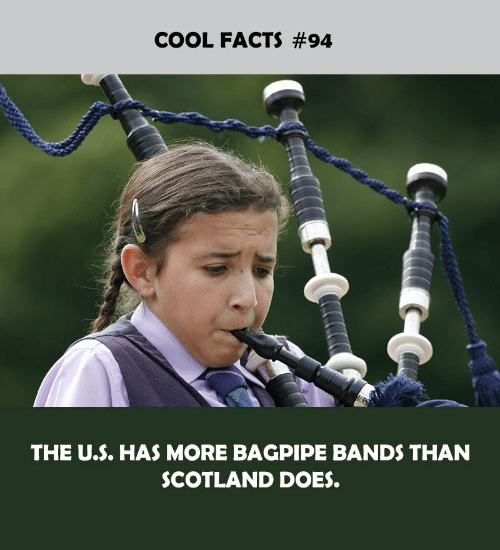 Facts, Cool, and Scotland: COOL FACTS #94  THE U.S. HAS MORE BAGPIPE BANDS THAN  SCOTLAND DOES.